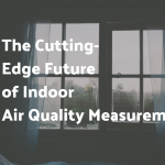 The Cutting-Edge Future of Indoor Air Quality Measurement